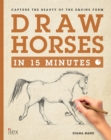 Draw Horses in 15 Minutes : The Super-Fast Drawing Technique Anyone Can Learn - Book