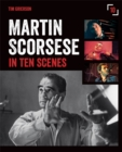 Martin Scorsese in Ten Scenes : The Stories Behind the Key Moments of Cinematic Genius - Book