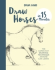 Draw Horses in 15 Minutes : The Super-Fast Drawing Technique Anyone Can Learn - eBook