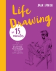 Life Drawing in 15 Minutes : Capture the beauty of the human form - eBook
