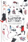 Illustration: What's the Point? : A Book of Illustrated Illustrations that Illustrate Illustration - eBook