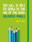You Will be Able to Draw by the End of This Book: Coloured Pencils - Book