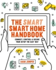 Smart Smart Home Handbook : Connect, control and secure your home the easy way - Book