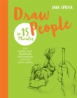 Draw People in 15 Minutes : Amaze your friends with your drawing skills - Book