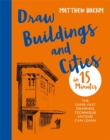 Draw Buildings and Cities in 15 Minutes : The super-fast drawing technique anyone can learn - Book