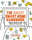 Smart Smart Home Handbook : Connect, control and secure your home the easy way - eBook
