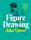 Figure Drawing : A complete guide to drawing the human body - Book