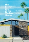 The Secret Life of the Modern House : The Evolution of the Way We Live Now - Book