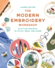 The Modern Embroidery Workshop : Over 20 stylish projects to stitch, wear and share - eBook