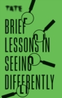Tate: Brief Lessons in Seeing Differently - eBook