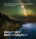 Night Sky Photography : From First Principles to Professional Results - eBook