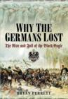 Why the Germans Lost : The Rise and Fall of the Black Eagle - Book