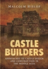 Castle Builders : Approaches to Castle Design and Construction in the Middle Ages - Book