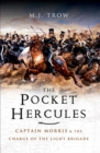 The Pocket Hercules : Captain Morris and the Charge of the Light Brigade - eBook
