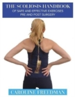 The Scoliosis Handbook of Safe and Effective Exercises Pre and Post Surgery - Book