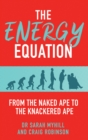 The Energy Equation : From the Naked Ape to the Knackered Ape - Book
