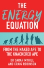 The Energy Equation : From the Naked Ape to the Knackered Ape - eBook