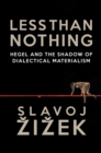 Less Than Nothing : Hegel and the Shadow of Dialectical Materialism - Book