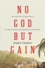 No God But Gain : The Untold Story of Cuban Slavery, the Monroe Doctrine, and the Making of the United States - eBook