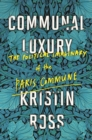 Communal Luxury : The Political Imaginary of the Paris Commune - eBook