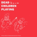 Dead Children Playing : A Picture Book (Radiohead) - Book