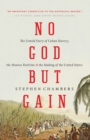 No God but Gain : The Untold Story of Cuban Slavery, the Monroe Doctrine, and the Making of the United States - Book