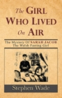 The Girl Who Lived on Air : The Mystery of Sarah Jacob, The Welsh Fasting Girl - eBook