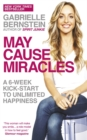 May Cause Miracles : A 6-Week Kick-Start to Unlimited Happiness - Book