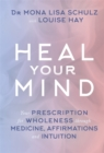 Heal Your Mind : Your Prescription for Wholeness through Medicine, Affirmations and Intuition - Book