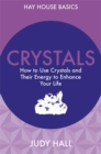 Crystals : How to Use Crystals and Their Energy to Enhance Your Life - Book