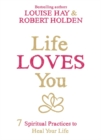 Life Loves You : 7 Spiritual Practices to Heal Your Life - Book