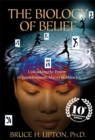 The Biology of Belief : Unleashing the Power of Consciousness, Matter & Miracles - Book