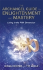 The Archangel Guide to Enlightenment and Mastery : Living in the Fifth Dimension - Book