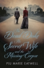 The Dead Duke, His Secret Wife and the Missing Corpse : An Extraordinary Edwardian Case of Deception and Intrigue - eBook
