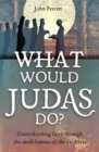 What Would Judas Do? : Understanding faith through the most famous of the faithless - Book
