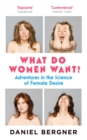 What Do Women Want? : Adventures in the Science of Female Desire - Book