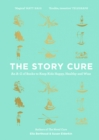 The Story Cure : An A-Z of Books to Keep Kids Happy, Healthy and Wise - Book