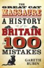 Great Cat Massacre : A History of Britain in 100 Mistakes - Book