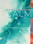 Paint Yourself Calm : Colourful, Creative Mindfulness Through Watercolour - Book