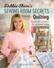 Debbie Shore's Sewing Room Secrets: Quilting : Top Tips and Techniques for Successful Sewing - Book