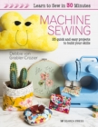 Learn to Sew in 30 Minutes: Machine Sewing : 25 Quick and Easy Projects to Build Your Skills - Book