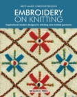 Embroidery on Knitting : Inspirational Modern Designs for Stitching onto Knitted Garments - Book