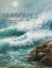 Dynamic Seascapes : How to Paint Seas and Skies with Drama and Energy - Book