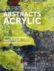 Expressive Abstracts in Acrylic : 55 Innovative Projects, Inspiration and Mixed-Media Techniques - Book