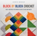Block by Block Crochet : Quilt-Inspired Patchwork Blocks to Mix and Match - Book