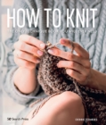 How to Knit : The Only Technique Book You Will Ever Need - Book