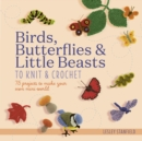 Birds, Butterflies & Little Beasts to Knit & Crochet : 75 Projects to Make Your Own Mini World - Book