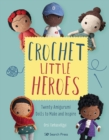 Crochet Little Heroes : 20 Amigurumi Dolls to Make and Inspire - Book