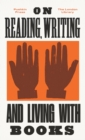 On Reading, Writing and Living with Books - Book