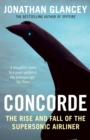 Concorde : The Rise and Fall of the Supersonic Airliner - Book